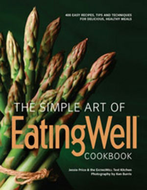 The Simple Art of EatingWell: 400 Easy Recipes, Tips and Techniques for Delicious, Healthy Meals
