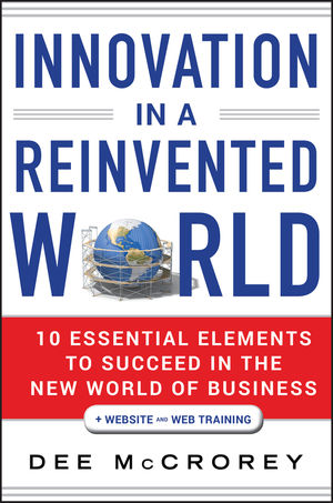 Book Cover Image for Innovation in a Reinvented World: 10 Essential Elements to Succeed in the New World of Business, + Website