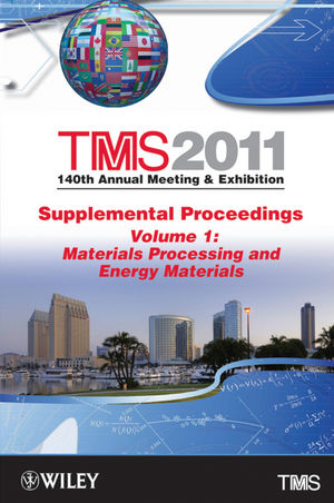 TMS 2011 140th Annual Meeting and Exhibition, Supplemental Proceedings, Volume 1, Materials Processing and Energy Materials