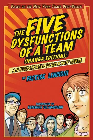 The Five Dysfunctions of a Team: An Illustrated Leadership Fable (1118179153) cover image