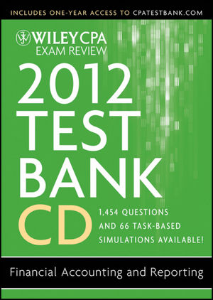 Wiley CPA Exam Review 2012 Test Bank CD: Financial Accounting and Reporting 1.1