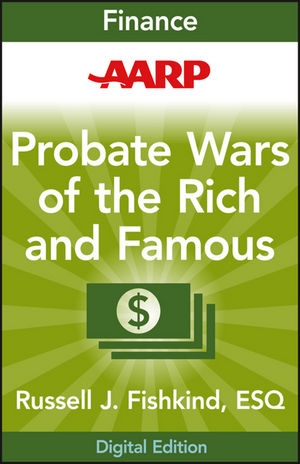 AARP Probate Wars of the Rich and Famous: An Insider's Guide to Estate and Probate Litigation