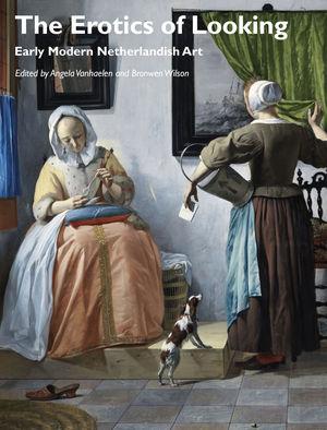 The Erotics of Looking: Early Modern Netherlandish Art