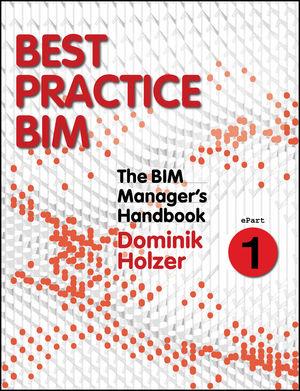 The BIM Manager's Handbook, Part 1: Best Practice BIM