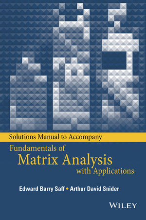 Solutions Manual to accompany Fundamentals of Matrix Analysis with Applications (1118996453) cover image