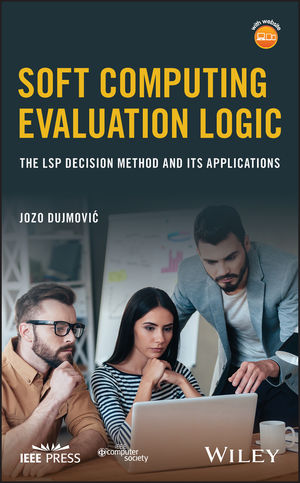 Soft Computing Evaluation Logic: The LSP Decision Method and Its Applications