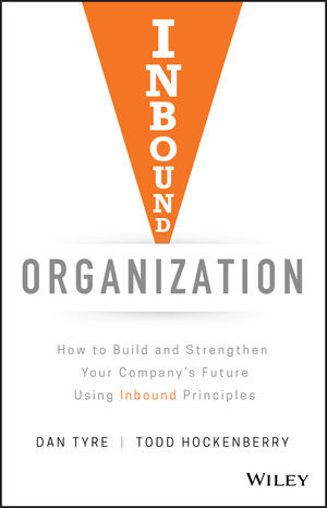 Inbound Organization: How to Build and Strengthen Your Company's Future Using Inbound Principles