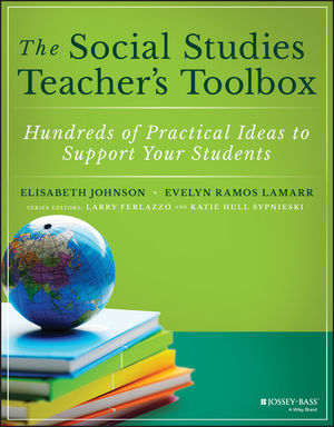The Social Studies Teacher's Toolbox: Hundreds of Practical Ideas to Support Your Students