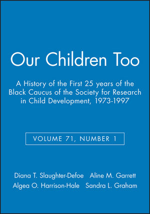 Our Children Too: A History of the First 25 years of the Black Caucus of the Society for Research in Child Development, 1973-1997, Volume 71, Number 1