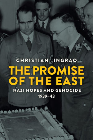 The Promise of the East: Nazi Hopes and Genocide, 1939-43