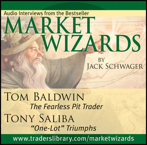 Market Wizards, Disc 11: Interviews with Tom Baldwin: The Fearless Pit Trader & Tony Saliba: