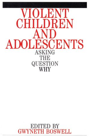 Violent Children and Adolescents: Asking the Question Why?
