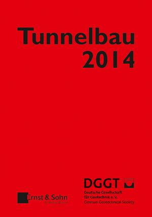 Tunnelbau 2014: Kompendium der Tunnelbautechnologie Planungshilfe für den Tunnelbau
