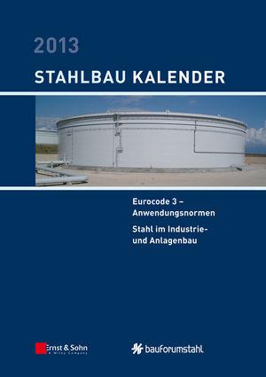 Stahlbau-Kalender 2013: Eurocode 3 - Anwendungsnormen, Stahl im Industrie- und Anlagenbau