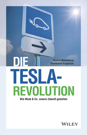 Die Tesla-Revolution - Wie Musk & Co. unsere      Zukunft gestalten