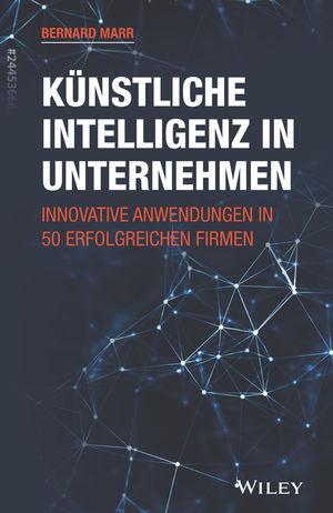 Kunstliche Intelligenz in Unternehmen: Innovative Anwendungen in 50 erfolgreichen Firmen