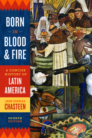 Born In Blood and Fire A Concise History of Latin America, 4th Edition