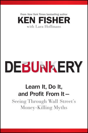 Debunkery: Learn It, Do It, and Profit from It -- Seeing Through Wall Street