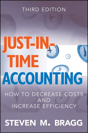 Just-in-Time Accounting: How to Decrease Costs and Increase Efficiency, 3rd Edition