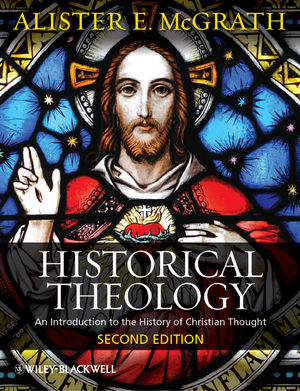 Historical Theology: An Introduction to the History of Christian Thought, 2nd Edition