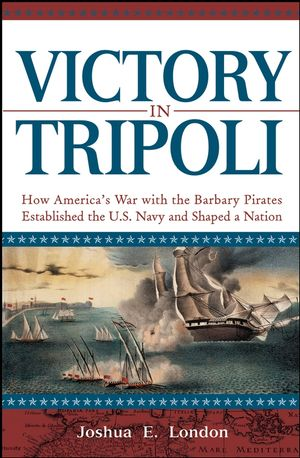 Victory in Tripoli: How America's War with the Barbary Pirates Established the U.S. Navy and Shaped a Nation (0471444154) cover image