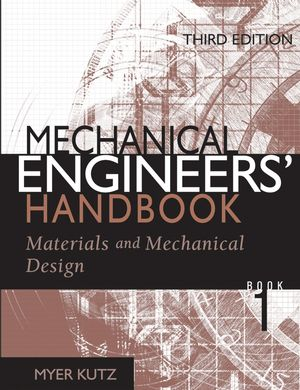 Mechanical Engineers' Handbook, Volume 1: Materials and Mechanical Design, 3rd Edition