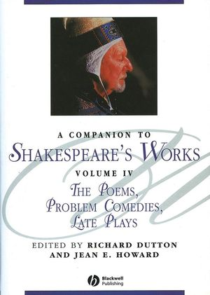 A Companion to Shakespeare's Works, Volumr IV: The Poems, Problem Comedies, Late Plays