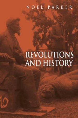 Revolutions and History: An Essay in Interpretation