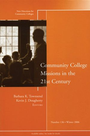 Community College Missions in the 21st Century: New Directions for Community Colleges, Number 136