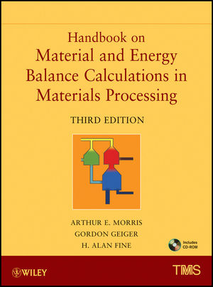 Handbook on Material and Energy Balance Calculations in Material Processing, Includes CD-ROM, 3rd Edition (1118065654) cover image
