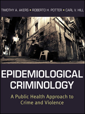 Epidemiological Criminology: A Public Health Approach to Crime and Violence (1118231554) cover image