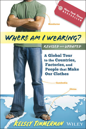 Where am I Wearing?: A Global Tour to the Countries, Factories, and People That Make Our Clothes, Revised and Updated (1118277554) cover image