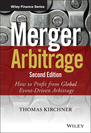 Merger Arbitrage: How to Profit from Global Event-Driven Arbitrage, 2nd Edition