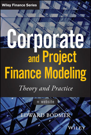 Corporate and Project Finance Modeling: Theory and Practice (1118854454) cover image