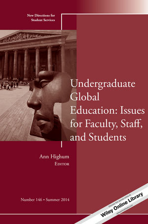 Undergraduate Global Education: Issues for Faculty, Staff, and Students: New Directions for Student Services, Number 146