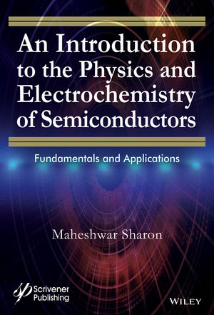 An Introduction to the Physics and Electrochemistry of Semiconductors: Fundamentals and Applications (1119274354) cover image