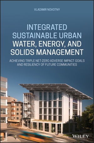Integrated Sustainable Urban Water, Energy and Solids Management: Achieving Triple Net Zero Adverse Impact Goals and Resiliency of Future Communities