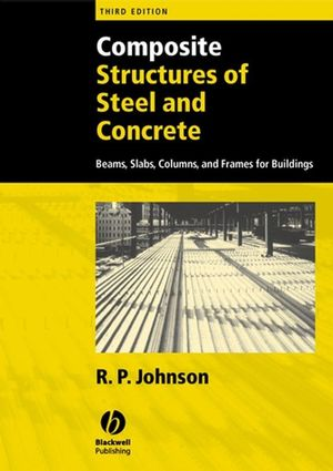 Composite Structures of Steel and Concrete: Beams, Slabs, Columns, and Frames for Buildings, 3rd Edition