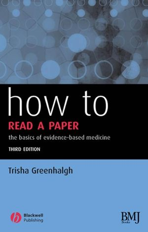 How to Read a Paper: The Basics of Evidence-based Medicine, 3rd Edition