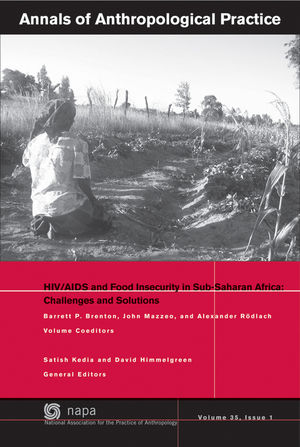 Annals of Anthropological Practice, Volume 35, Issue 1, HIV / AIDS and Food Insecurity in sub-Saharan Africa: Challenges and Solutions (1444361554) cover image