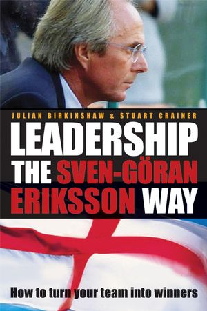 Leadership the Sven-Göran Eriksson Way: How to Turn Your Team Into Winners, 2nd Edition