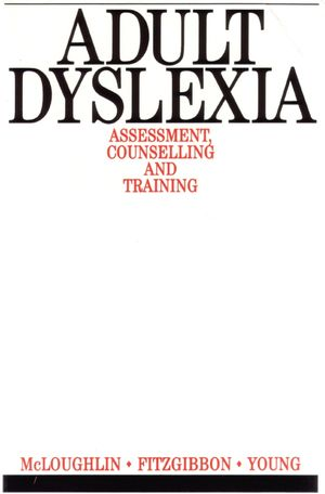 Adult Dyslexia: Assessment, Counselling and Training