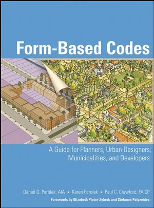 Form Based Codes: A Guide for Planners, Urban Designers, Municipalities, and Developers (0470049855) cover image