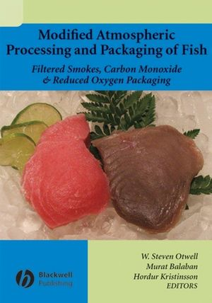 Modified Atmospheric Processing and Packaging of Fish: Filtered Smokes, Carbon Monoxide, and Reduced Oxygen Packaging (0470276355) cover image