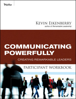 Communicating Powerfully Participant Workbook: Creating Remarkable Leaders