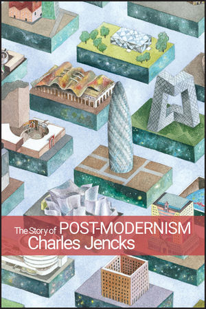 The Story of Post-Modernism: Five Decades of the Ironic, Iconic and Critical in Architecture (0470688955) cover image