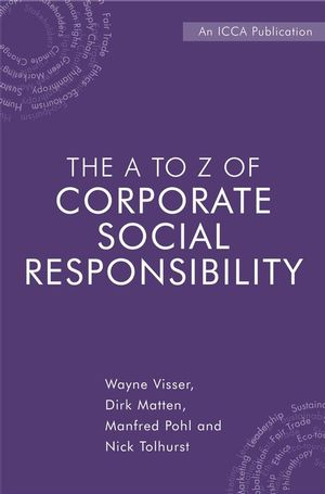 The A to Z of Corporate Social Responsibility: A Complete Reference Guide to Concepts, Codes and Organisations