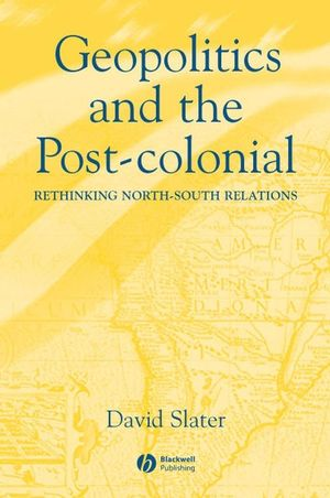 Geopolitics and the Post-Colonial: Rethinking North-South Relations (0470755555) cover image
