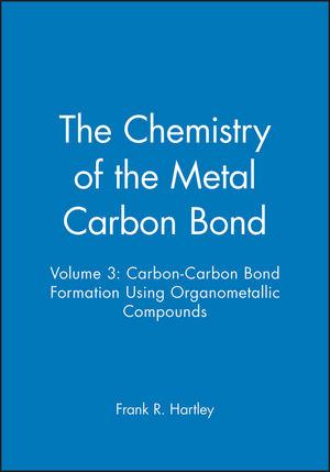 The Chemistry of the Metal Carbon Bond, Volume 3: Carbon-Carbon Bond Formation Using Organometallic Compounds