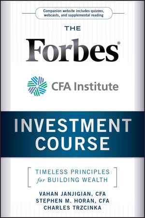 The Forbes/CFA Institute Investment Course: Timeless Principles for Building Wealth (0470919655) cover image